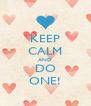 KEEP CALM AND DO ONE! - Personalised Poster A4 size
