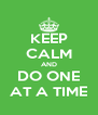 KEEP CALM AND DO ONE AT A TIME - Personalised Poster A4 size