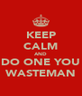 KEEP CALM AND DO ONE YOU WASTEMAN - Personalised Poster A4 size