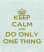 KEEP CALM AND DO ONLY ONE THING - Personalised Poster A4 size
