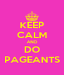 KEEP CALM AND DO PAGEANTS - Personalised Poster A4 size