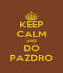KEEP CALM AND DO PAZDRO - Personalised Poster A4 size