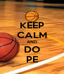 KEEP CALM AND DO PE - Personalised Poster A4 size