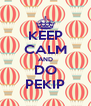 KEEP CALM AND DO PEKIP - Personalised Poster A4 size