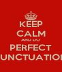 KEEP CALM AND DO PERFECT PUNCTUATION - Personalised Poster A4 size