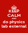 KEEP CALM AND do physics lab external - Personalised Poster A4 size