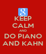 KEEP CALM AND DO PIANO AND KAHN - Personalised Poster A4 size