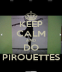 KEEP CALM AND DO PIROUETTES - Personalised Poster A4 size