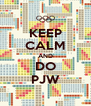KEEP CALM AND DO PJW - Personalised Poster A4 size
