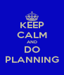 KEEP CALM AND DO PLANNING - Personalised Poster A4 size