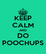 KEEP CALM AND DO POOCHUPS - Personalised Poster A4 size