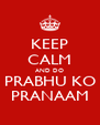 KEEP CALM AND DO PRABHU KO PRANAAM - Personalised Poster A4 size