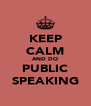 KEEP CALM AND DO PUBLIC SPEAKING - Personalised Poster A4 size