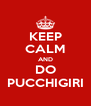 KEEP CALM AND DO PUCCHIGIRI - Personalised Poster A4 size