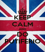 KEEP CALM AND DO PUTIFERIO - Personalised Poster A4 size