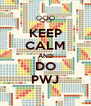 KEEP CALM AND DO PWJ - Personalised Poster A4 size
