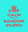 KEEP CALM AND DO RANDOM STUFF!!! - Personalised Poster A4 size