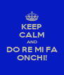 KEEP CALM AND DO RE MI FA ONCHI! - Personalised Poster A4 size