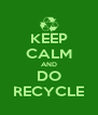 KEEP CALM AND DO RECYCLE - Personalised Poster A4 size