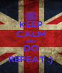 KEEP CALM AND DO REPEAT :) - Personalised Poster A4 size