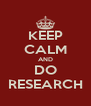 KEEP CALM AND DO RESEARCH - Personalised Poster A4 size