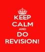 KEEP CALM AND DO REVISION! - Personalised Poster A4 size