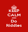 KEEP CALM AND Do Riddles - Personalised Poster A4 size