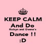 KEEP CALM And Do Robyn and Deena's Dance !! :D - Personalised Poster A4 size