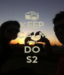 KEEP CALM AND DO S2 - Personalised Poster A4 size