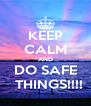KEEP CALM AND DO SAFE   THINGS!!!! - Personalised Poster A4 size