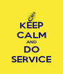 KEEP CALM AND DO SERVICE - Personalised Poster A4 size