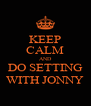 KEEP CALM AND DO SETTING WITH JONNY - Personalised Poster A4 size