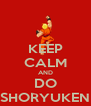 KEEP CALM AND DO SHORYUKEN - Personalised Poster A4 size
