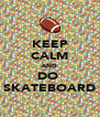 KEEP CALM AND DO  SKATEBOARD - Personalised Poster A4 size