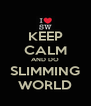 KEEP CALM AND DO SLIMMING WORLD - Personalised Poster A4 size
