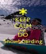 KEEP CALM AND DO Snowboarding - Personalised Poster A4 size