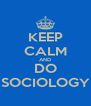 KEEP CALM AND DO SOCIOLOGY - Personalised Poster A4 size