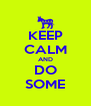 KEEP CALM AND DO SOME - Personalised Poster A4 size