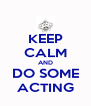 KEEP CALM AND DO SOME ACTING - Personalised Poster A4 size