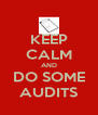KEEP CALM AND DO SOME AUDITS - Personalised Poster A4 size