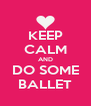 KEEP CALM AND DO SOME BALLET - Personalised Poster A4 size