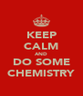 KEEP CALM AND DO SOME CHEMISTRY - Personalised Poster A4 size