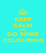 KEEP CALM AND DO SOME COLOURING - Personalised Poster A4 size
