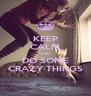KEEP CALM AND DO SOME CRAZY THINGS - Personalised Poster A4 size