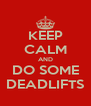 KEEP CALM AND DO SOME DEADLIFTS - Personalised Poster A4 size