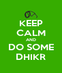 KEEP CALM AND DO SOME DHIKR - Personalised Poster A4 size