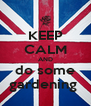 KEEP CALM AND do some gardening  - Personalised Poster A4 size