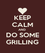KEEP CALM AND  DO SOME GRILLING - Personalised Poster A4 size