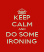 KEEP CALM AND DO SOME IRONING - Personalised Poster A4 size