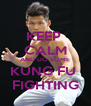 KEEP  CALM AND DO SOME KUNG FU  FIGHTING - Personalised Poster A4 size